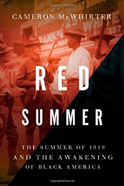 Red Summer: The Summer of 1919 and the Awakening of Black America 9780805089066