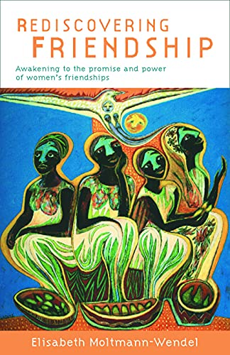 Rediscovering Friendship: Awakening to the Power and Promise of Women's Friendships 9780800634452