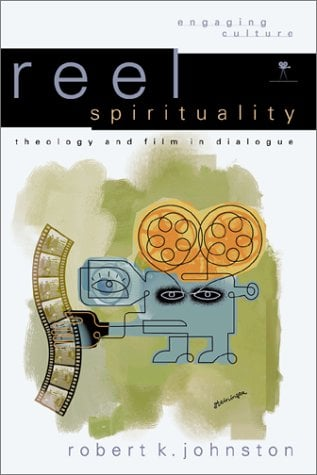 Reel Spirituality: Theology and Film in Dialogue 9780801022418