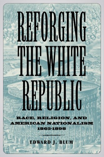 Reforging the White Republic: Race, Religion, and American Nationalism, 1865-1898 9780807132487
