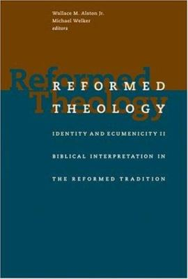 Reformed Theology: Identity and Ecumenicity II: Biblical Interpretation in the Reformed Tradition 9780802803863