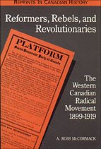 Reformers, Rebels, and Revolutionaries: The Western Canadian Radical Movement 1899-1919 9780802076823