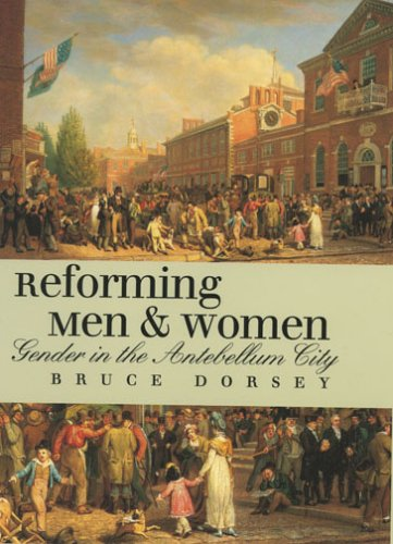 Reforming Men and Women: Gender in the Antebellum City 9780801472886