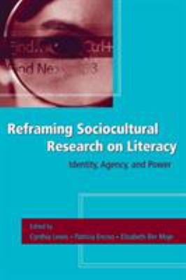 Reframing Sociocultural Research on Literacy: Identity, Agency, and Power 9780805856965