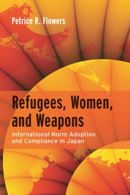Refugees, Women, and Weapons: International Norm Adoption and Compliance in Japan 9780804759731