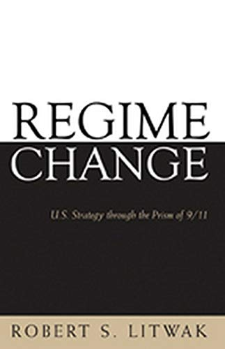 Regime Change: U.S. Strategy Through the Prism of 9/11 9780801886430