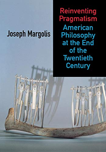 Reinventing Pragmatism: American Philosophy at the End of the Twentieth Century 9780801439957