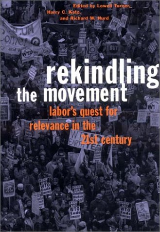 Rekindling the Moment: Labor's Quest for Relevance in the Twenty-First Century 9780801438745