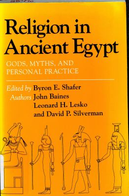 Religion in Ancient Egypt : Gods, Myths, and Personal Practice