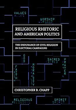 Religious Rhetoric and American Politics: The Endurance of Civil Religion in Electoral Campaigns 9780801451263