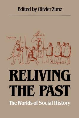 Reliving the Past: The Worlds of Social History 9780807816585