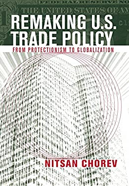 Remaking U.S. Trade Policy: From Protectionism to Globalization 9780801445750