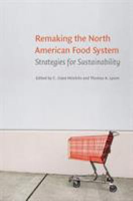 Remaking the North American Food System: Strategies for Sustainability 9780803224384