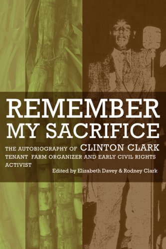 Remember My Sacrifice: The Autobiography of Clinton Clark, Tenant Farm Organizer and Early Civil Rights Activist 9780807132777