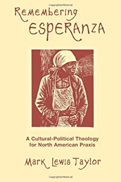 Remembering Esperanza: A Cultural-Political Theology for North American Praxis 9780800637385