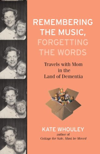 Remembering the Music, Forgetting the Words: Travels with Mom in the Land of Dementia 9780807003190
