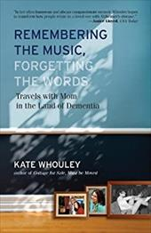 Remembering the Music, Forgetting the Words: Travels with Mom in the Land of Dementia 16804875