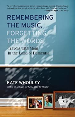 Remembering the Music, Forgetting the Words: Travels with Mom in the Land of Dementia 9780807003312