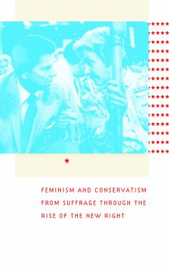 Republican Women: Feminism and Conservatism from Suffrage Through the Rise of the New Right 9780807856529