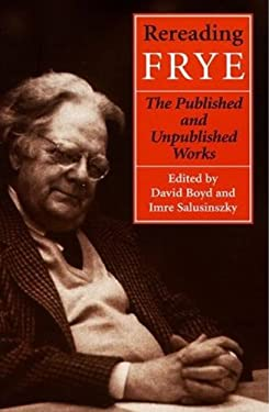 Rereading Frye: The Published and Unpublished Works 9780802080943