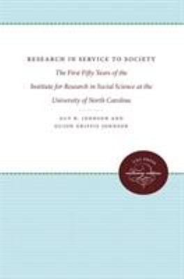 Research in Service to Society: The First Fifty Years of the Institute for Research in Social Science at the University of North Carolina 9780807814208