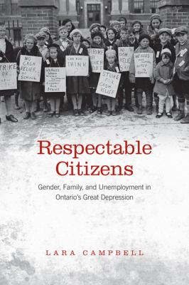Respectable Citizens: Gender, Family, and Unemployment in Ontario's Great Depression 9780802096692