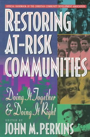 Restoring At-Risk Communities: Doing It Together and Doing It Right 9780801054631