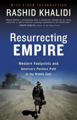 Resurrecting Empire: Western Footprints and America's Perilous Path in the Middle East 9780807002353