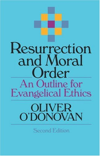 Resurrection and Moral Order: An Outline for Evangelical Ethics 9780802806925
