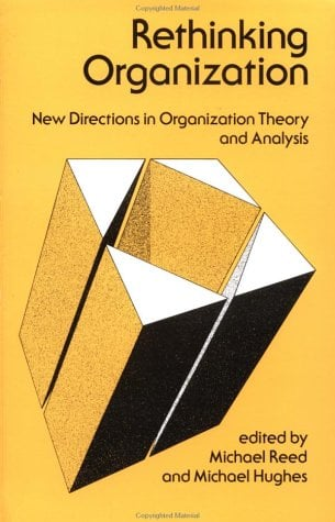 Rethinking Organization: New Directions in Organization Theory and Analysis 9780803982888