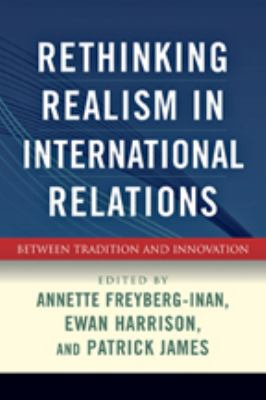 Rethinking Realism in International Relations: Between Tradition and Innovation 9780801892868