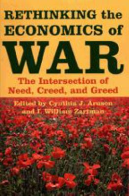 Rethinking the Economics of War: The Intersection of Need, Creed, and Greed 9780801882982