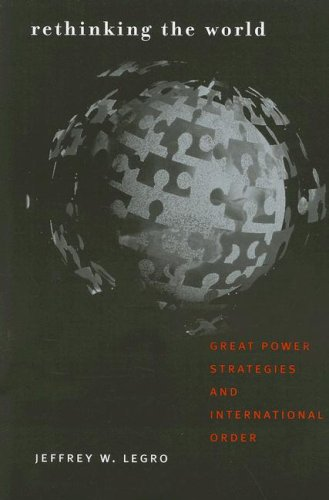 Rethinking the World: Great Power Strategies and International Order 9780801473838