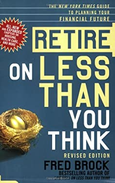 Retire on Less Than You Think: The New York Times Guide to Planning Your Financial Future 9780805087307