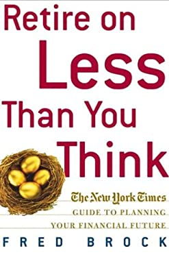 Retire on Less Than You Think: The New York Times Guide to Planning Your Financial Future 9780805073744
