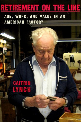 Retirement on the Line: Age, Work, and Value in an American Factory 9780801477782
