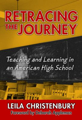Retracing the Journey: Teaching and Learning in an American High School 9780807748053
