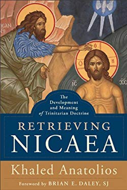 Retrieving Nicaea: The Development and Meaning of Trinitarian Doctrine 9780801031328