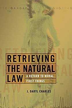 Retrieving the Natural Law: A Return to Moral First Things 9780802825940
