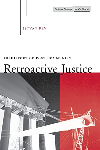 Retroactive Justice: Prehistory of Post-Communism 9780804736442