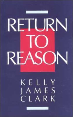 Return to Reason: A Critique of Enlightenment Evidentialism and a Defense of Reason and Belief in God 9780802804563