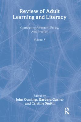 Review of Adult Learning and Literacy, Volume 5: Connecting Research, Policy, and Practice: A Project of the National Center for the Study of Adult Le 9780805851403