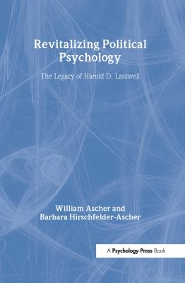 Revitalizing Political Psychology: The Legacy of Harold D. Lasswell 9780805852066