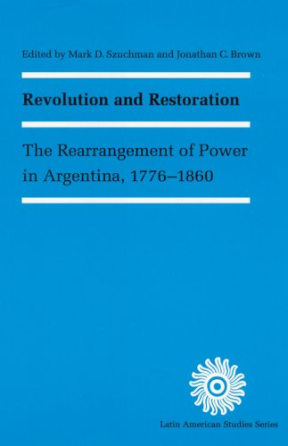 Revolution and Restoration: The Rearrangement of Power in Argentina, 1776-1860 9780803242289