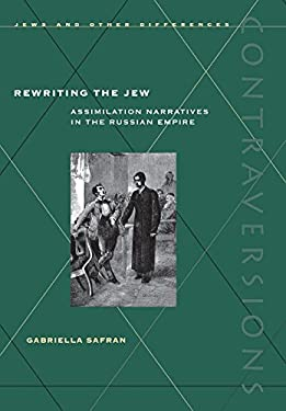 Rewriting the Jew: Assimilation Narratives in the Russian Empire 9780804738309