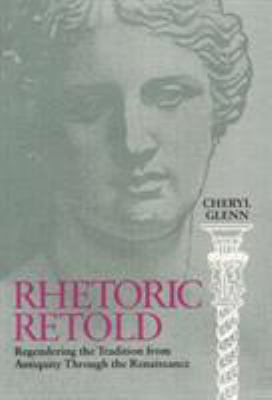 Rhetoric Retold: Regendering the Tradition from Antiquity Through the Renaissance 9780809321377