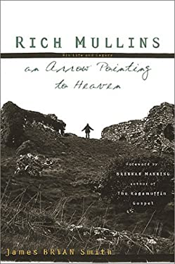 Rich Mullins: His Life and Legacy: An Arrow Pointing to Heaven [With CD] 9780805421354