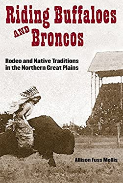 Riding Buffaloes and Broncos: Rodeo and Native Traditions in the Northern Great Plains 9780806135199