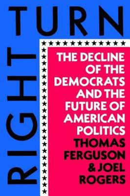 Right Turn: The Decline of the Democrats and the Future of American Politics 9780809001705