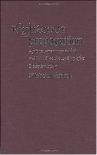 Righteous Propagation: African Americans and the Politics of Racial Destiny After Reconstruction 9780807829028
